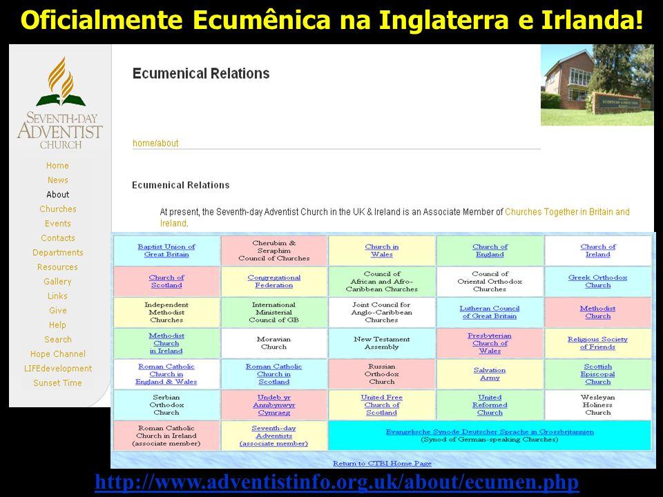 http://www.adventistinfo.org.uk/about/ecumen.php Oficialmente Ecumênica na Inglaterra e Irlanda!