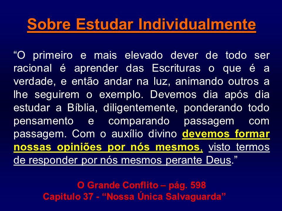 Sobre Estudar Individualmente O primeiro e mais elevado dever de todo ser racional é aprender das Escrituras o que é a verdade, e então andar na luz,