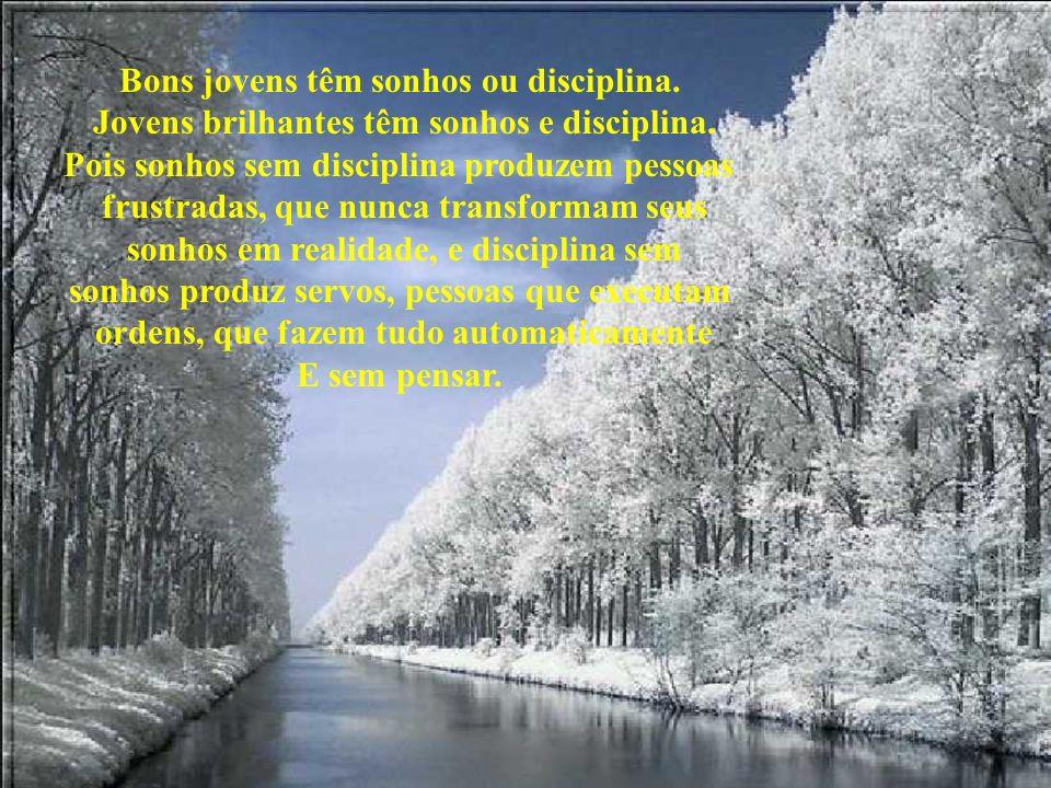 Bons jovens têm sonhos ou disciplina.Jovens brilhantes têm sonhos e disciplina.