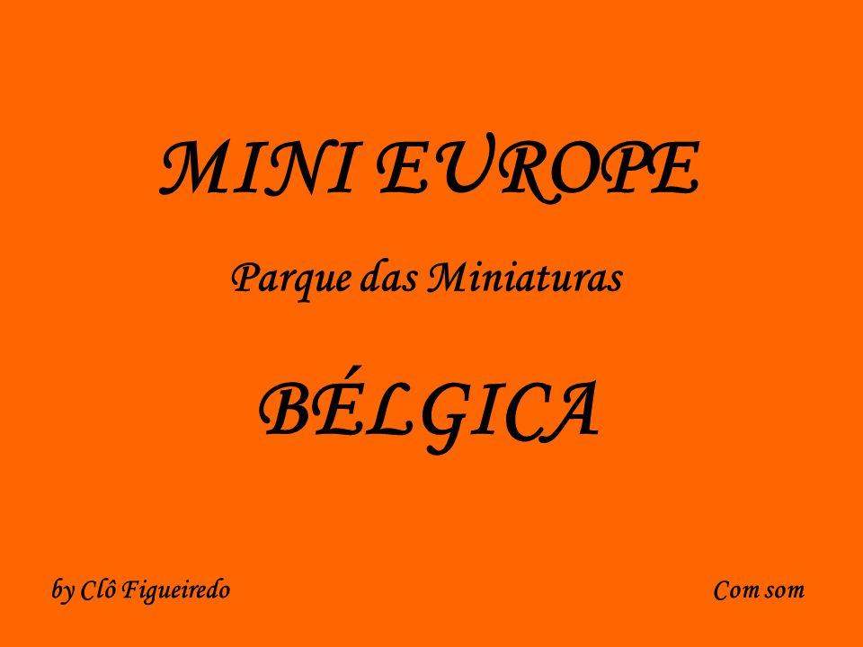 MINI EUROPE Parque das Miniaturas BÉLGICA Com somby Clô Figueiredo
