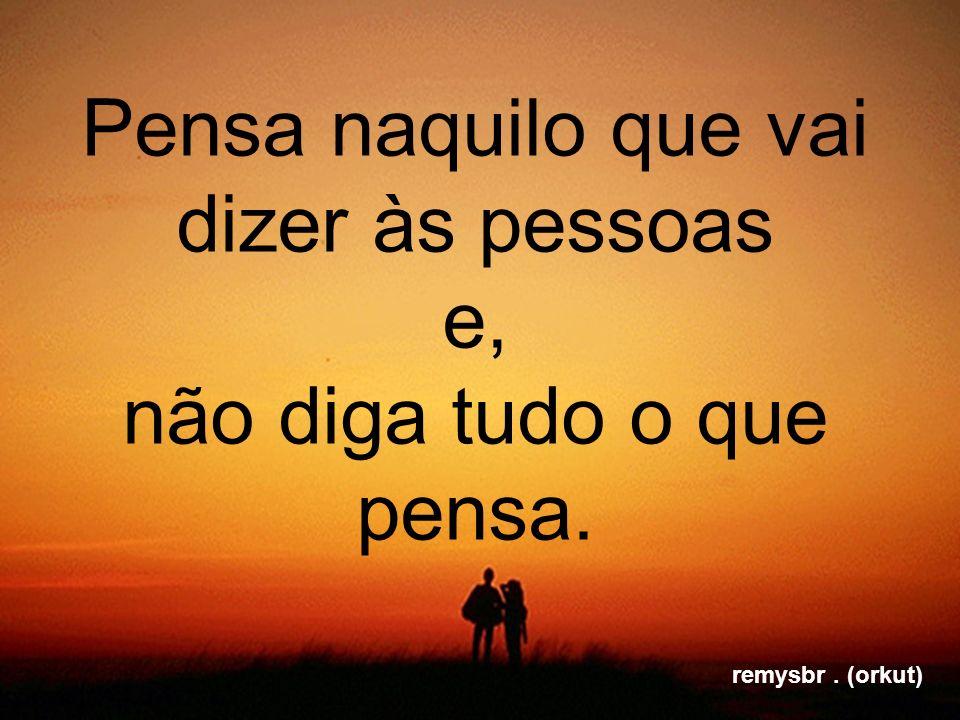 Sòmente quando voce ajudar uma pessoa a levantar-se, que voce deve olhar uma pessoa de cima para baixo. Gabriel Garcia Marquez remysbr. (orkut)