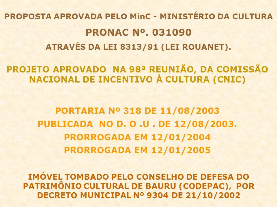 PROJETO APROVADO NA 98ª REUNIÃO, DA COMISSÃO NACIONAL DE INCENTIVO À CULTURA (CNIC) PORTARIA Nº 318 DE 11/08/2003 PUBLICADA NO D. O.U. DE 12/08/2003.