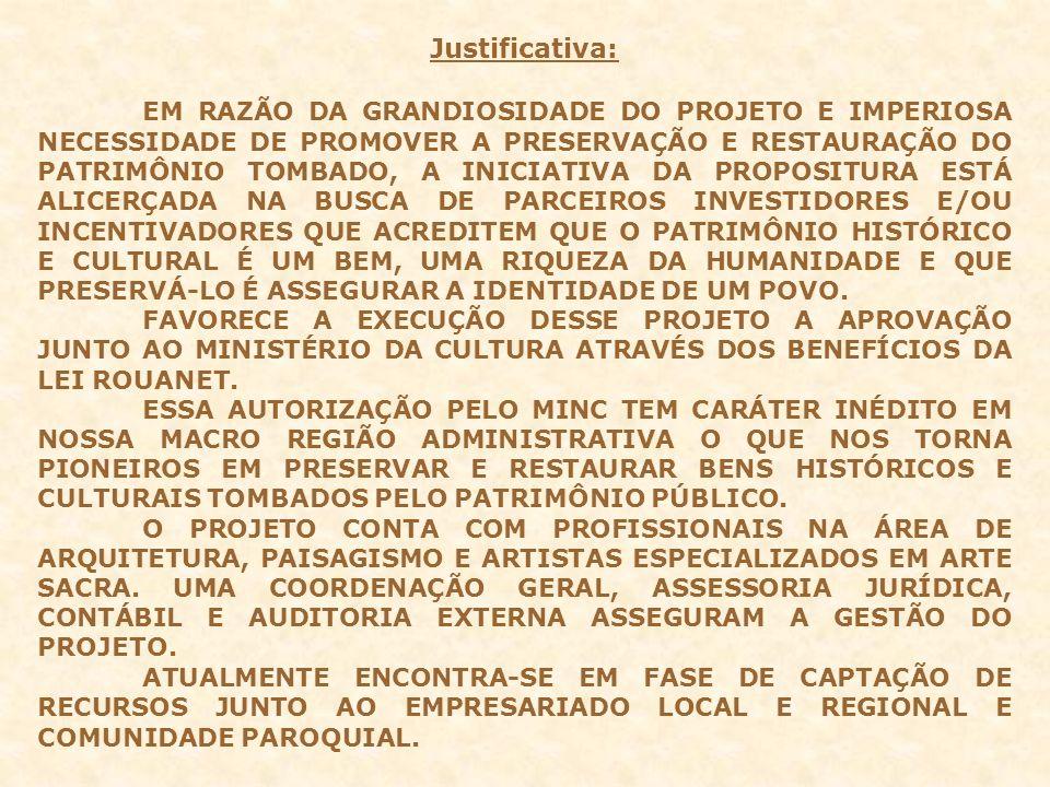 Justificativa: EM RAZÃO DA GRANDIOSIDADE DO PROJETO E IMPERIOSA NECESSIDADE DE PROMOVER A PRESERVAÇÃO E RESTAURAÇÃO DO PATRIMÔNIO TOMBADO, A INICIATIV