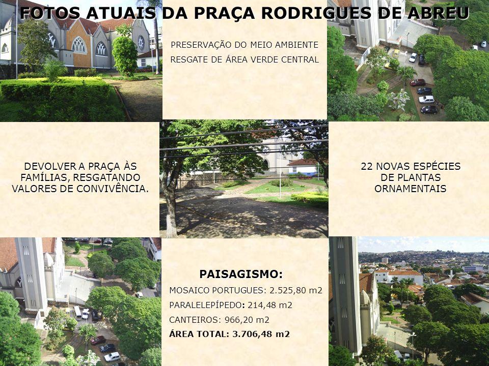 FOTOS ATUAIS DA PRAÇA RODRIGUES DE ABREU PAISAGISMO: PAISAGISMO: MOSAICO PORTUGUES MOSAICO PORTUGUES: 2.525,80 m2 PARALELEPÍPEDO: PARALELEPÍPEDO: 214,