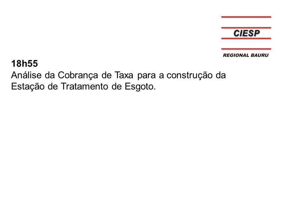 18h55 Análise da Cobrança de Taxa para a construção da Estação de Tratamento de Esgoto.