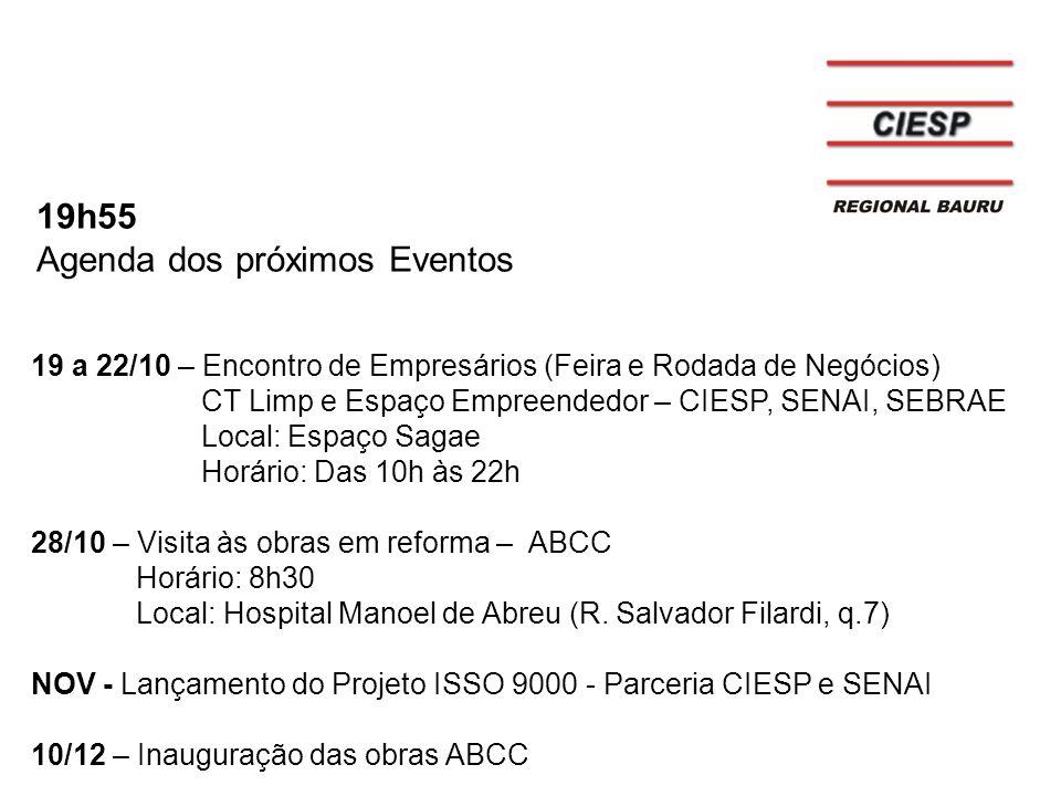 19h55 Agenda dos próximos Eventos 19 a 22/10 – Encontro de Empresários (Feira e Rodada de Negócios) CT Limp e Espaço Empreendedor – CIESP, SENAI, SEBR