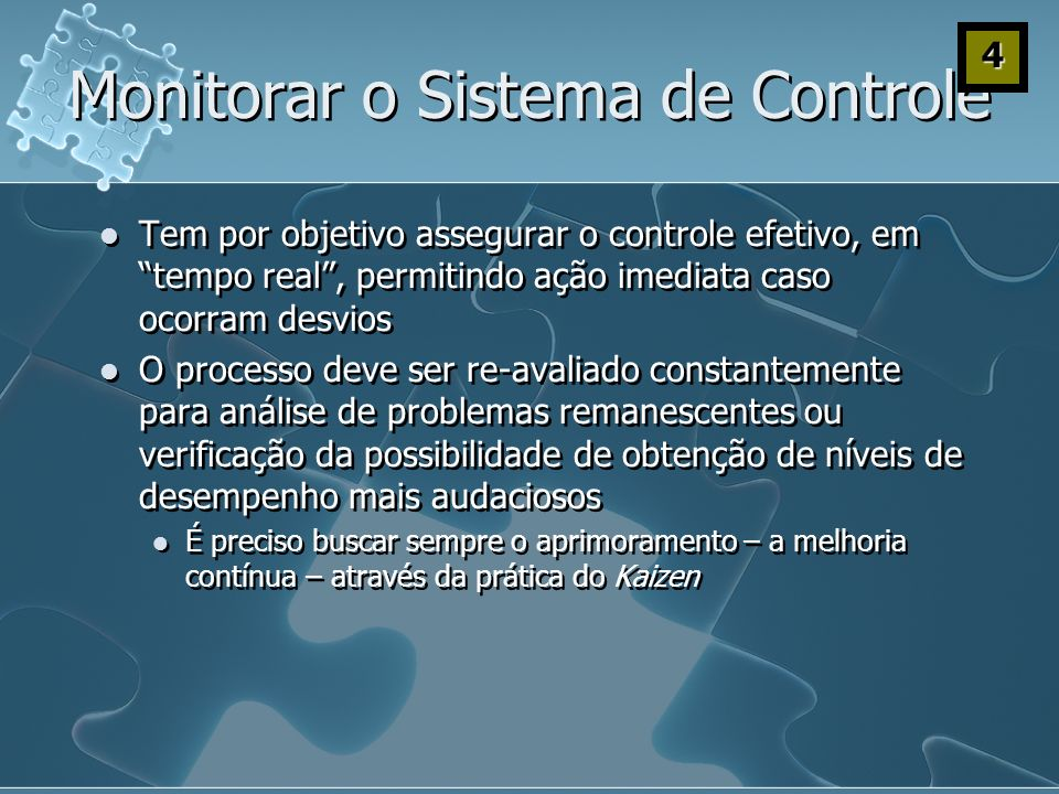 Monitorar o Sistema de Controle Tem por objetivo assegurar o controle efetivo, em tempo real, permitindo ação imediata caso ocorram desvios O processo