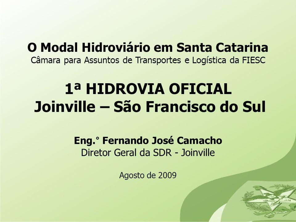 O Modal Hidroviário em Santa Catarina Câmara para Assuntos de Transportes e Logística da FIESC 1ª HIDROVIA OFICIAL Joinville – São Francisco do Sul En