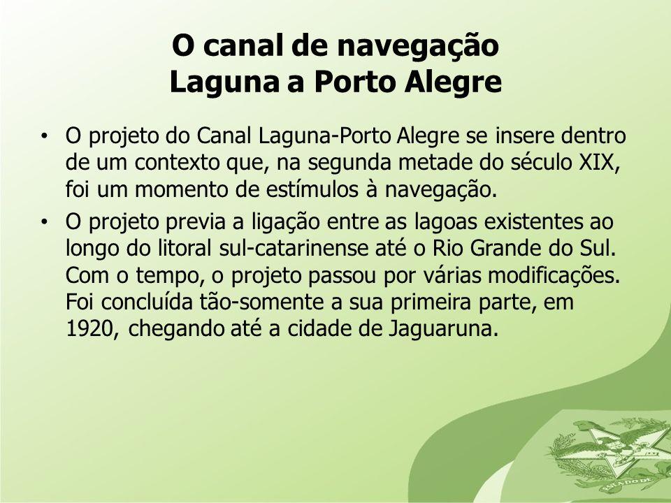 O canal de navegação Laguna a Porto Alegre O projeto do Canal Laguna-Porto Alegre se insere dentro de um contexto que, na segunda metade do século XIX