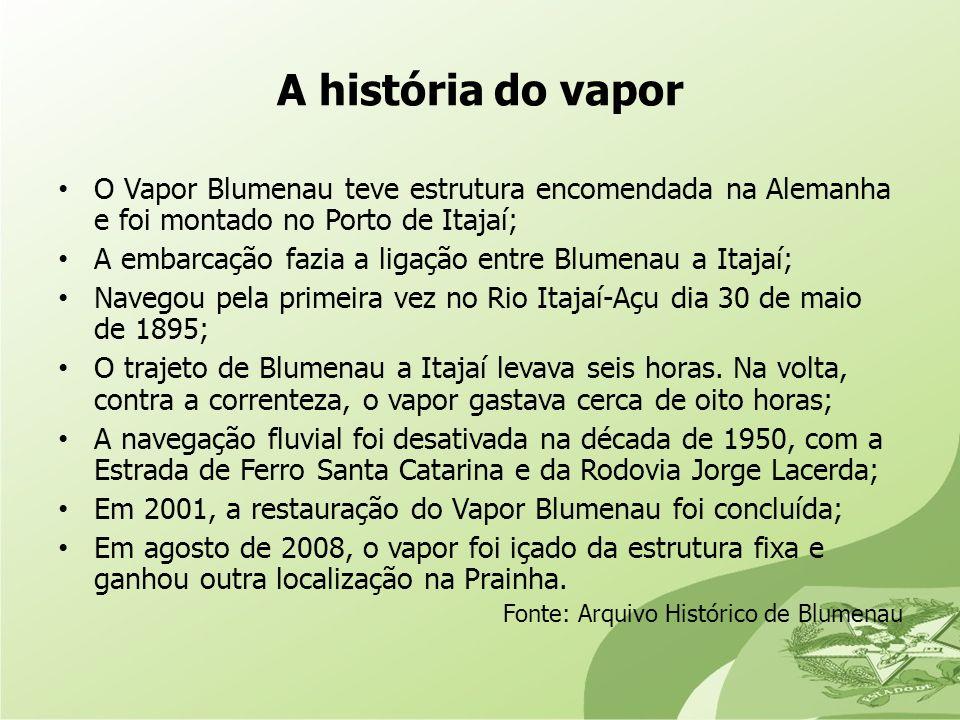 A história do vapor O Vapor Blumenau teve estrutura encomendada na Alemanha e foi montado no Porto de Itajaí; A embarcação fazia a ligação entre Blume