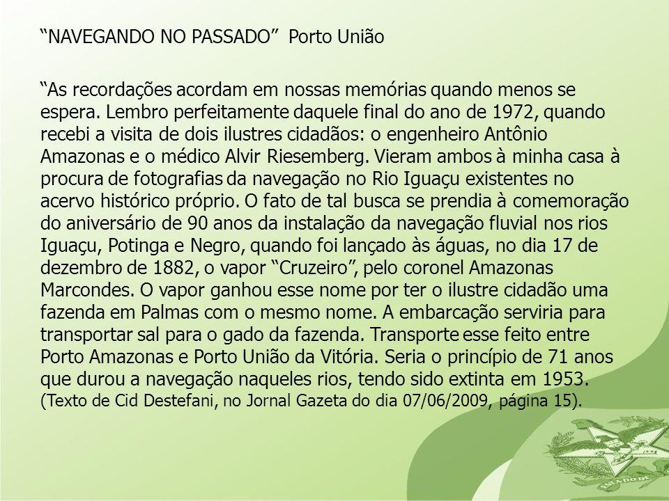 NAVEGANDO NO PASSADO Porto União As recordações acordam em nossas memórias quando menos se espera. Lembro perfeitamente daquele final do ano de 1972,