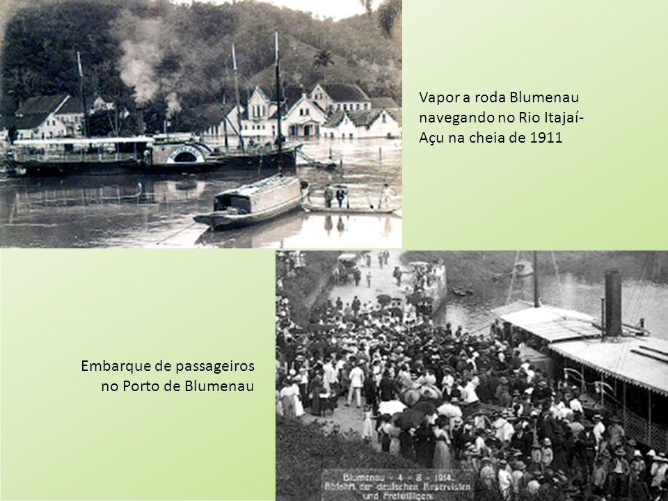 Vapor a roda Blumenau navegando no Rio Itajaí- Açu na cheia de 1911 Embarque de passageiros no Porto de Blumenau