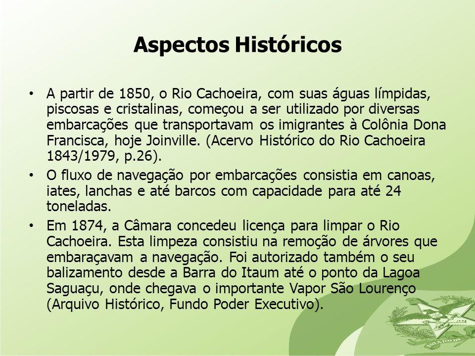 Aspectos Históricos A partir de 1850, o Rio Cachoeira, com suas águas límpidas, piscosas e cristalinas, começou a ser utilizado por diversas embarcaçõ
