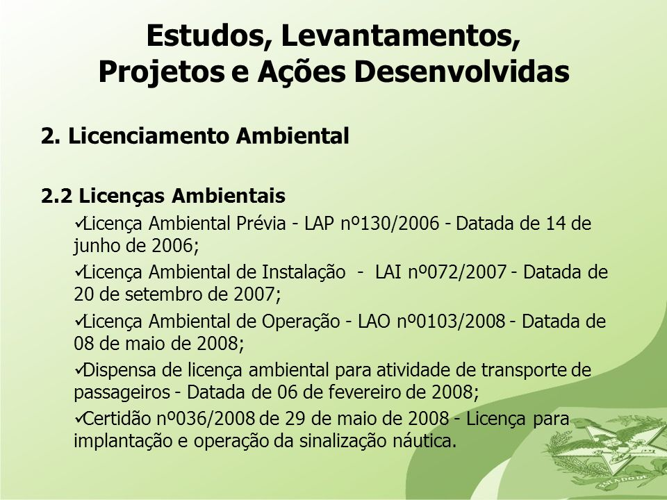 2. Licenciamento Ambiental 2.2 Licenças Ambientais Licença Ambiental Prévia - LAP nº130/2006 - Datada de 14 de junho de 2006; Licença Ambiental de Ins