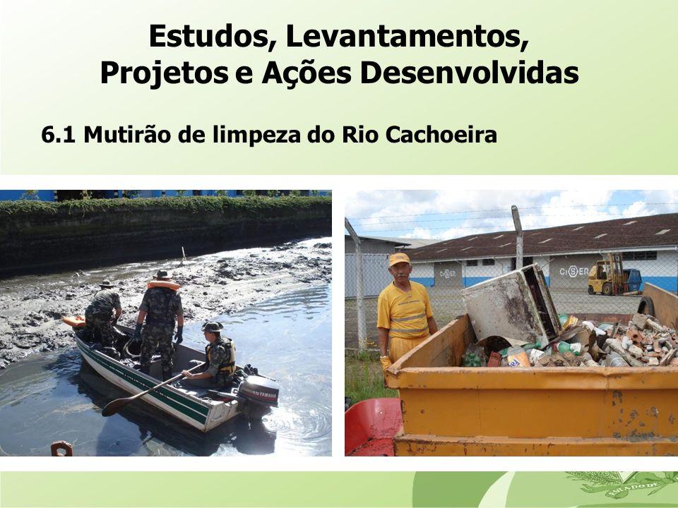 6.1 Mutirão de limpeza do Rio Cachoeira Estudos, Levantamentos, Projetos e Ações Desenvolvidas