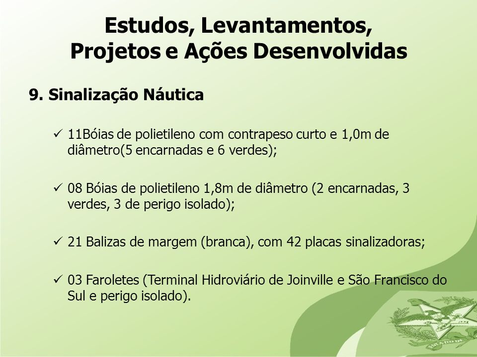 9. Sinalização Náutica 11Bóias de polietileno com contrapeso curto e 1,0m de diâmetro(5 encarnadas e 6 verdes); 08 Bóias de polietileno 1,8m de diâmet