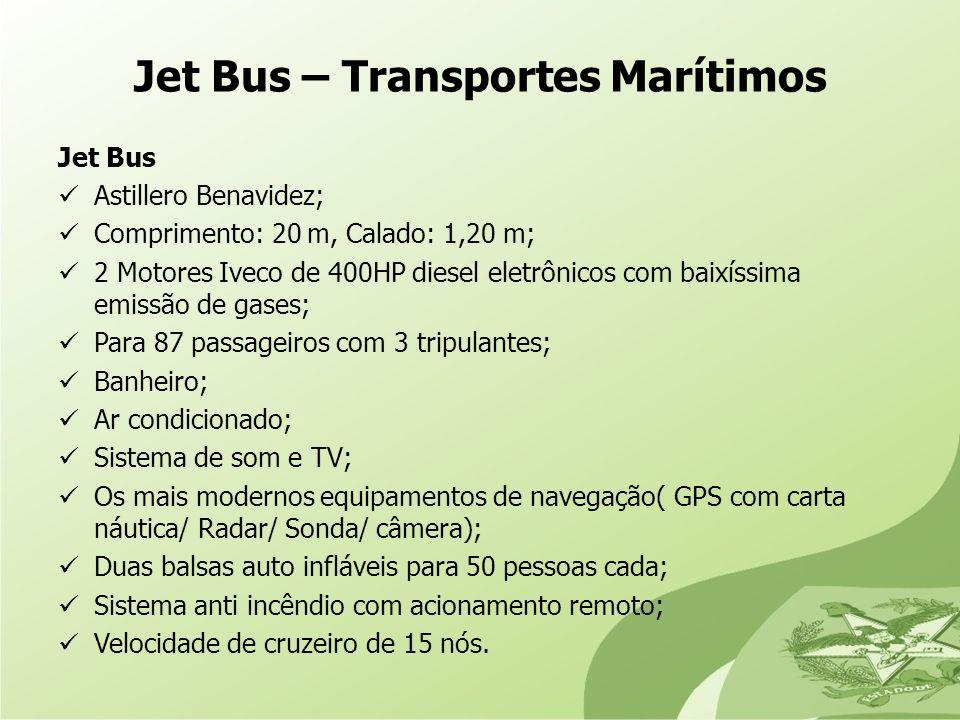 Jet Bus – Transportes Marítimos Jet Bus Astillero Benavidez; Comprimento: 20 m, Calado: 1,20 m; 2 Motores Iveco de 400HP diesel eletrônicos com baixís