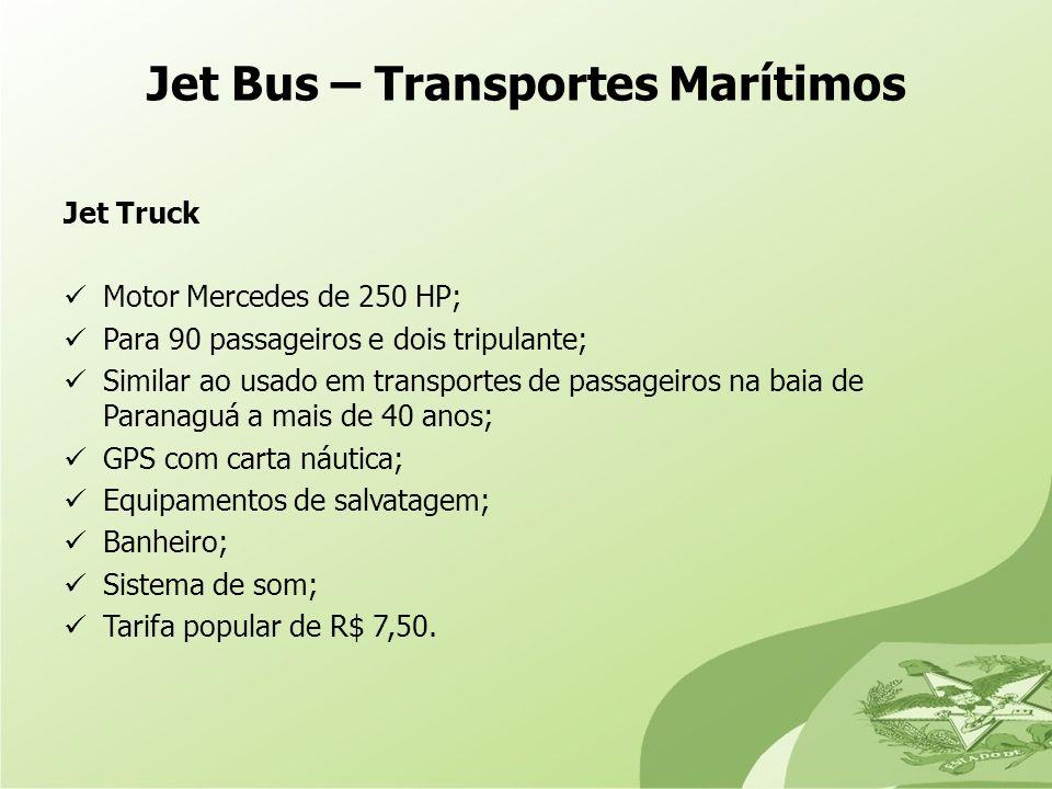 Jet Bus – Transportes Marítimos Jet Truck Motor Mercedes de 250 HP; Para 90 passageiros e dois tripulante; Similar ao usado em transportes de passagei