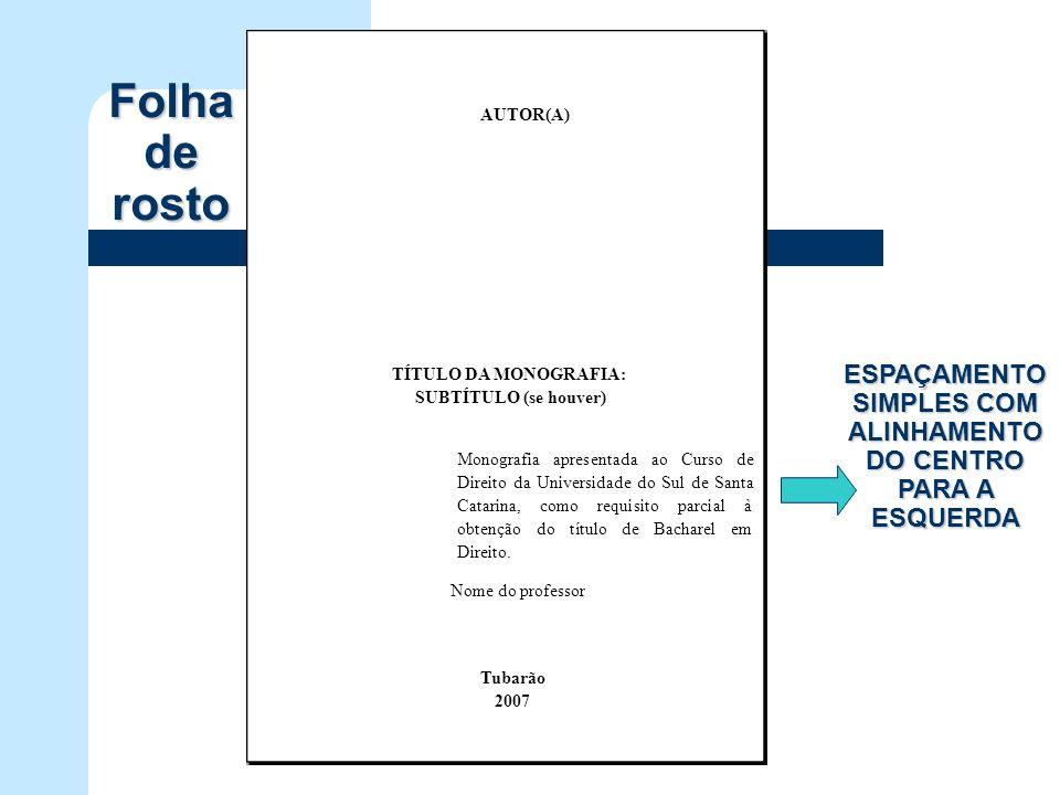 Tubarão 2007 TÍTULO DA MONOGRAFIA: SUBTÍTULO (se houver) AUTOR(A) Nome do professor Monografia apresentada ao Curso de Direito da Universidade do Sul