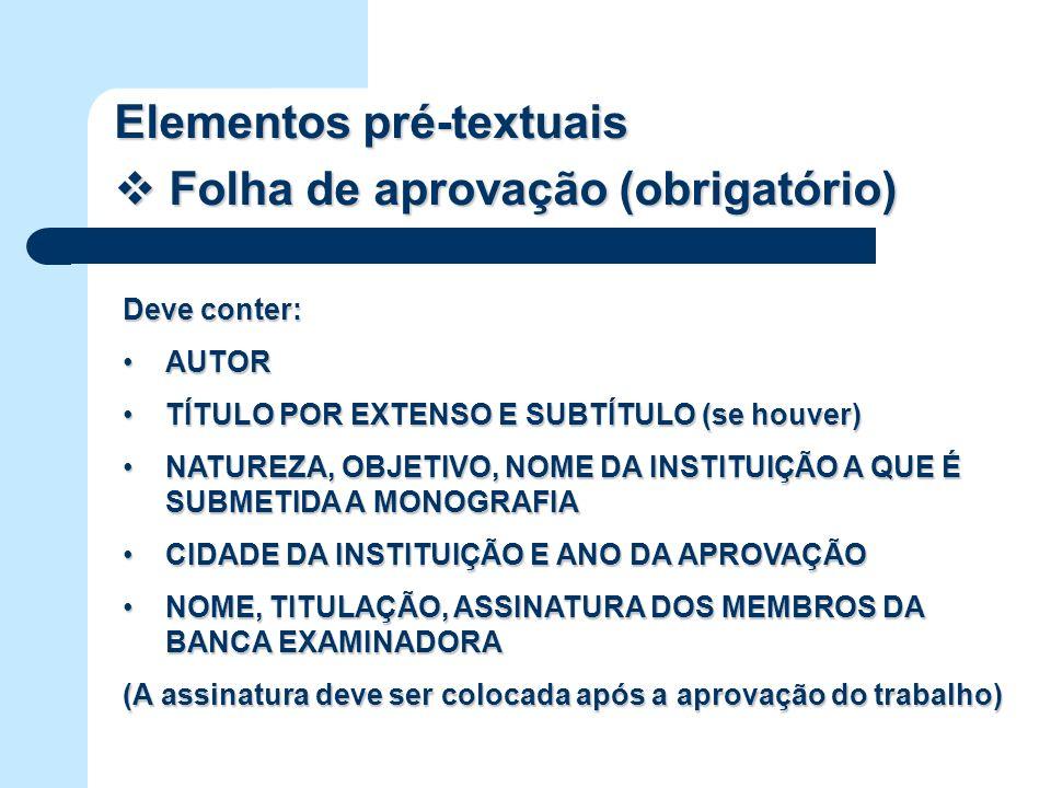 Elementos pré-textuais Folha de aprovação (obrigatório) Folha de aprovação (obrigatório) Deve conter: AUTORAUTOR TÍTULO POR EXTENSO E SUBTÍTULO (se ho