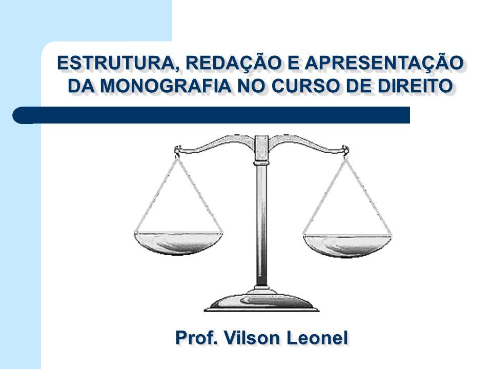 ESTRUTURA, REDAÇÃO E APRESENTAÇÃO DA MONOGRAFIA NO CURSO DE DIREITO Prof. Vilson Leonel