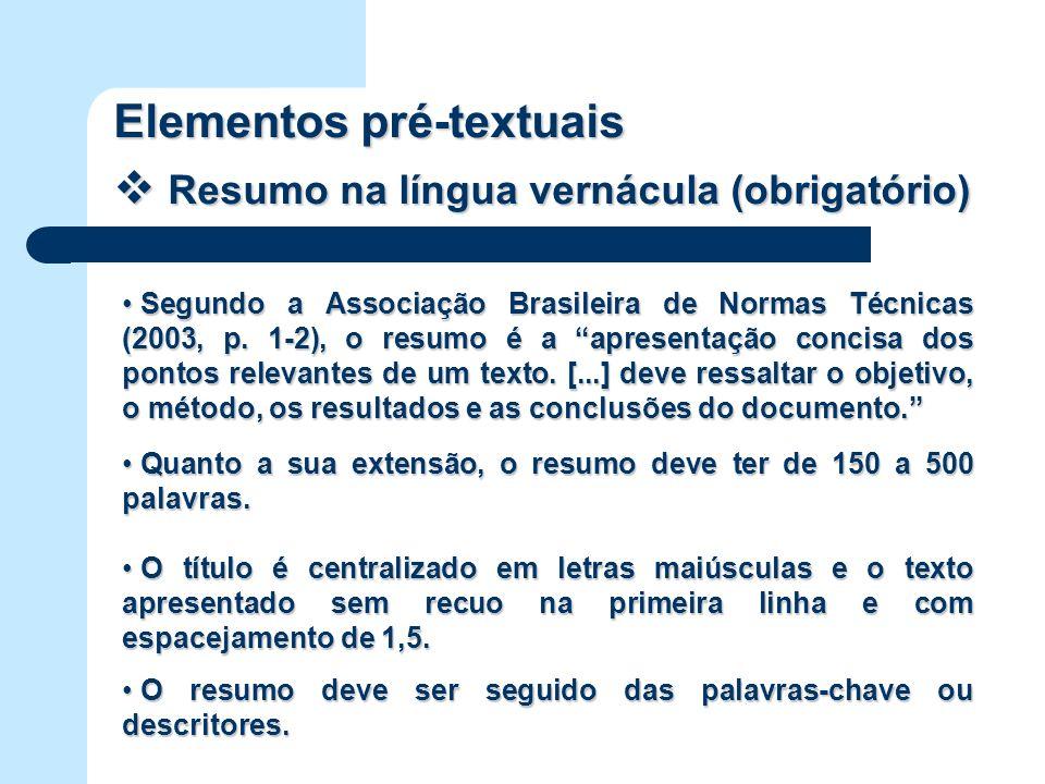 Elementos pré-textuais Resumo na língua vernácula (obrigatório) Resumo na língua vernácula (obrigatório) Segundo a Associação Brasileira de Normas Téc