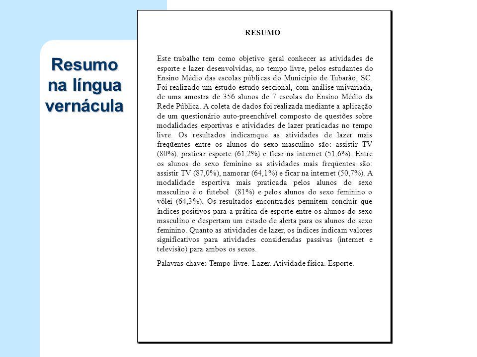 Resumo na língua vernácula Este trabalho tem como objetivo geral conhecer as atividades de esporte e lazer desenvolvidas, no tempo livre, pelos estuda
