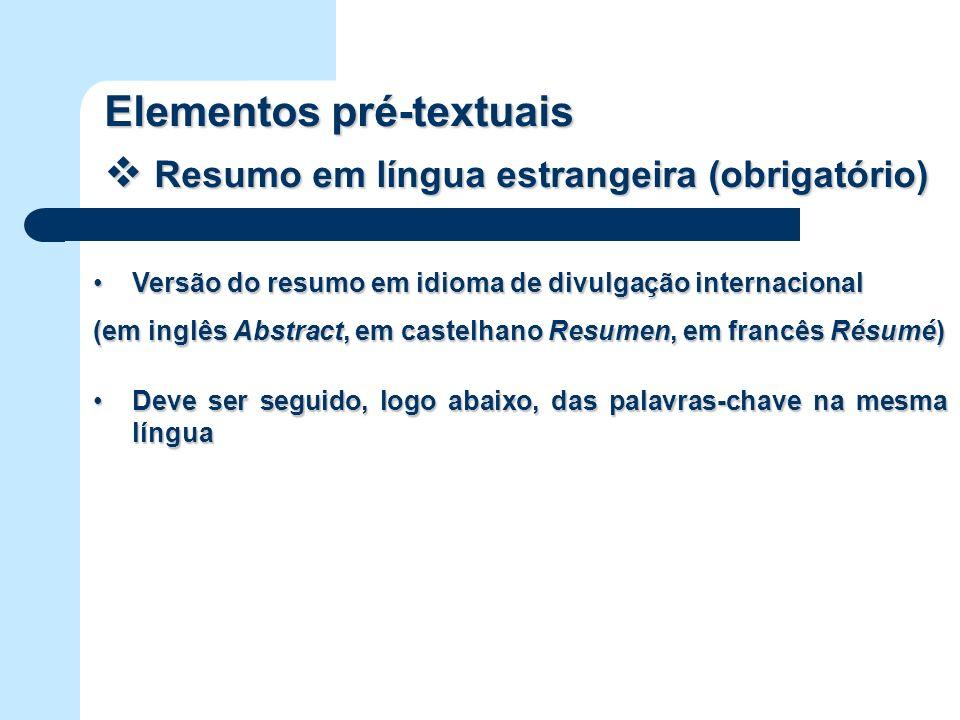 Elementos pré-textuais Resumo em língua estrangeira (obrigatório) Resumo em língua estrangeira (obrigatório) Versão do resumo em idioma de divulgação
