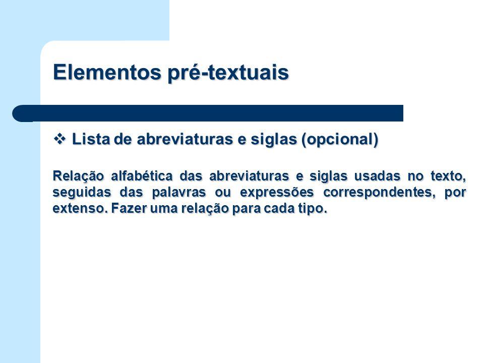 Elementos pré-textuais Lista de abreviaturas e siglas (opcional) Lista de abreviaturas e siglas (opcional) Relação alfabética das abreviaturas e sigla
