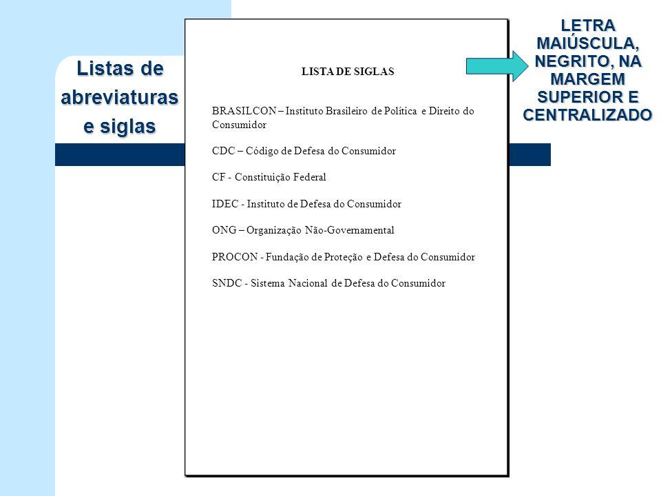 LISTA DE SIGLAS BRASILCON – Instituto Brasileiro de Política e Direito do Consumidor CDC – Código de Defesa do Consumidor CF - Constituição Federal ID