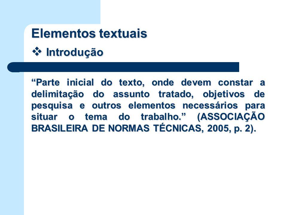Introdução Introdução Parte inicial do texto, onde devem constar a delimitação do assunto tratado, objetivos de pesquisa e outros elementos necessário
