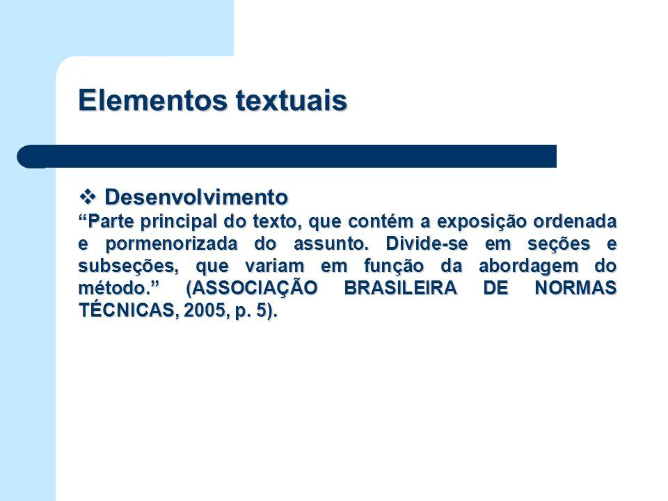 Elementos textuais Desenvolvimento Desenvolvimento Parte principal do texto, que contém a exposição ordenada e pormenorizada do assunto. Divide-se em