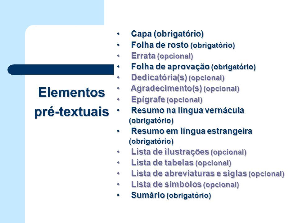 Elementos pré-textuais Capa (obrigatório) Capa (obrigatório) Folha de rosto (obrigatório) Folha de rosto (obrigatório) Errata (opcional) Errata (opcio
