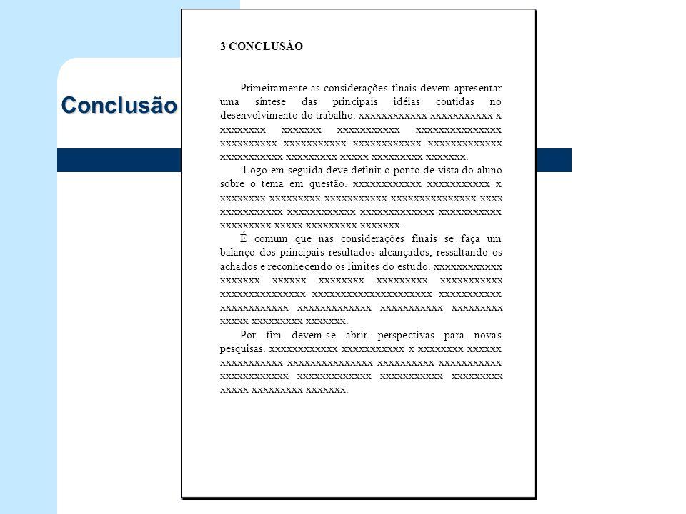 3 CONCLUSÃO Primeiramente as considerações finais devem apresentar uma síntese das principais idéias contidas no desenvolvimento do trabalho. xxxxxxxx