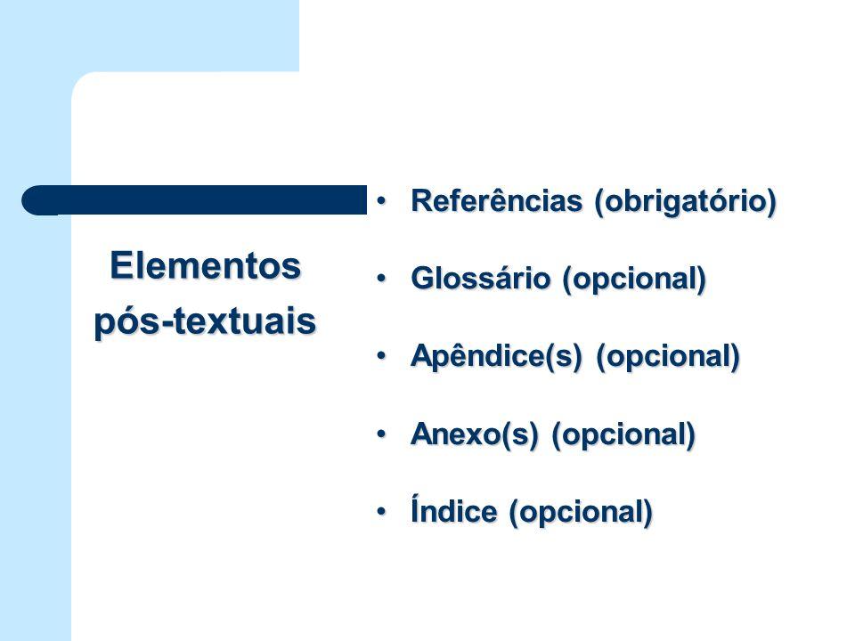 Elementos pós-textuais Referências (obrigatório)Referências (obrigatório) Glossário (opcional)Glossário (opcional) Apêndice(s) (opcional)Apêndice(s) (