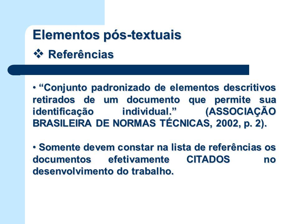 Elementos pós-textuais Referências Referências Conjunto padronizado de elementos descritivos retirados de um documento que permite sua identificação i