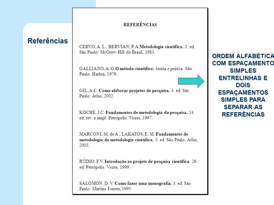 Referências REFERÊNCIAS CERVO, A. L.; BERVIAN; P. A.Metodologia científica. 3. ed. São Paulo: McGraw-Hill do Brasil, 1983. GALLIANO, A. G.O método cie