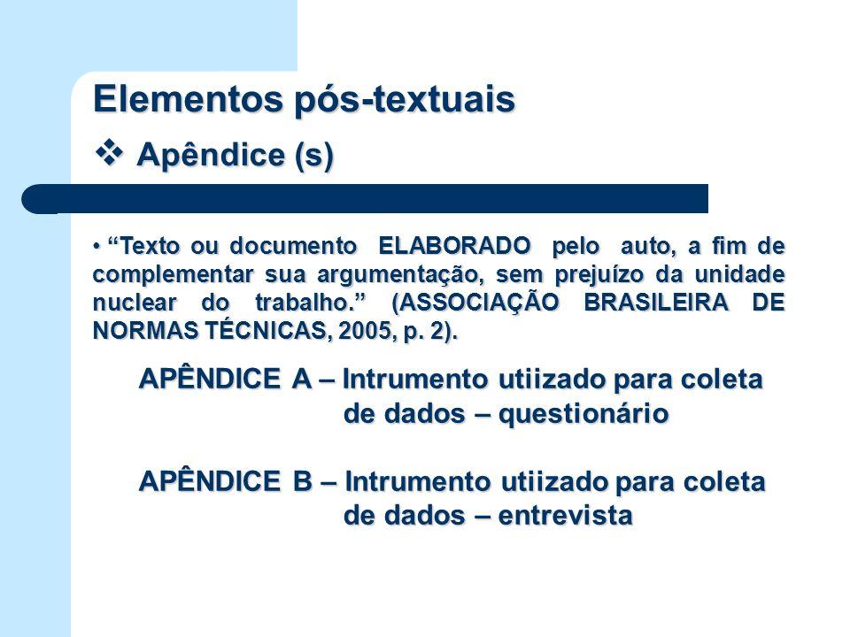 Elementos pós-textuais Apêndice (s) Apêndice (s) Texto ou documento ELABORADO pelo auto, a fim de complementar sua argumentação, sem prejuízo da unida