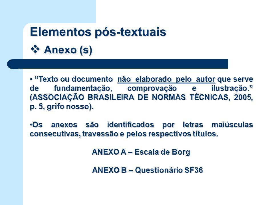 Elementos pós-textuais Anexo (s) Anexo (s) Texto ou documento não elaborado pelo autor que serve de fundamentação, comprovação e ilustração. (ASSOCIAÇ
