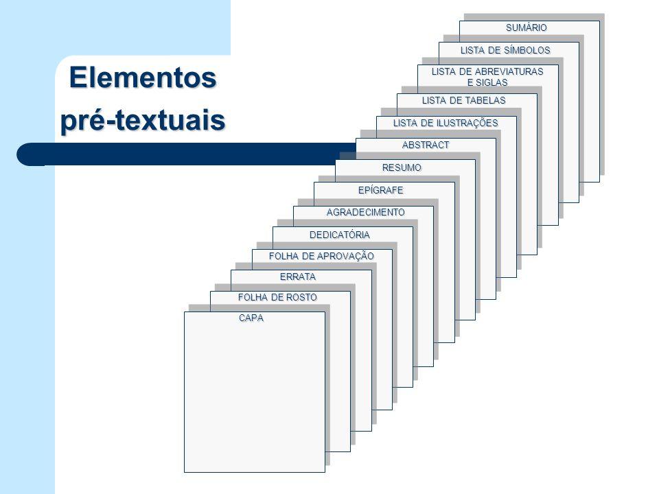 Elementos pré-textuais LISTA DE TABELAS LISTA DE ILUSTRAÇÕES LISTA DE ABREVIATURAS E SIGLAS LISTA DE SÍMBOLOS SUMÁRIOABSTRACT EPÍGRAFE AGRADECIMENTO D
