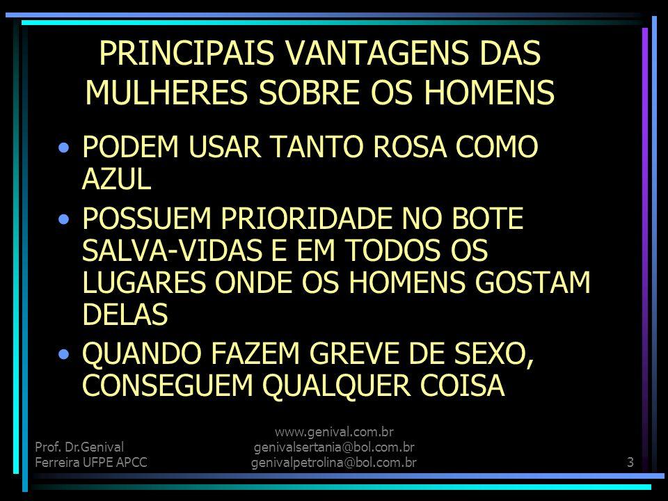 Prof. Dr.Genival Ferreira UFPE APCC www.genival.com.br genivalsertania@bol.com.br genivalpetrolina@bol.com.br2 PRINCIPAIS VANTAGENS DAS MULHERES SOBRE