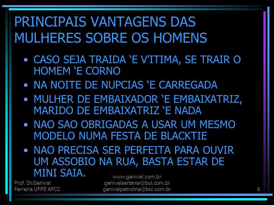 Prof. Dr.Genival Ferreira UFPE APCC www.genival.com.br genivalsertania@bol.com.br genivalpetrolina@bol.com.br5 PRINCIPAIS VANTAGENS DAS MULHERES SOBRE
