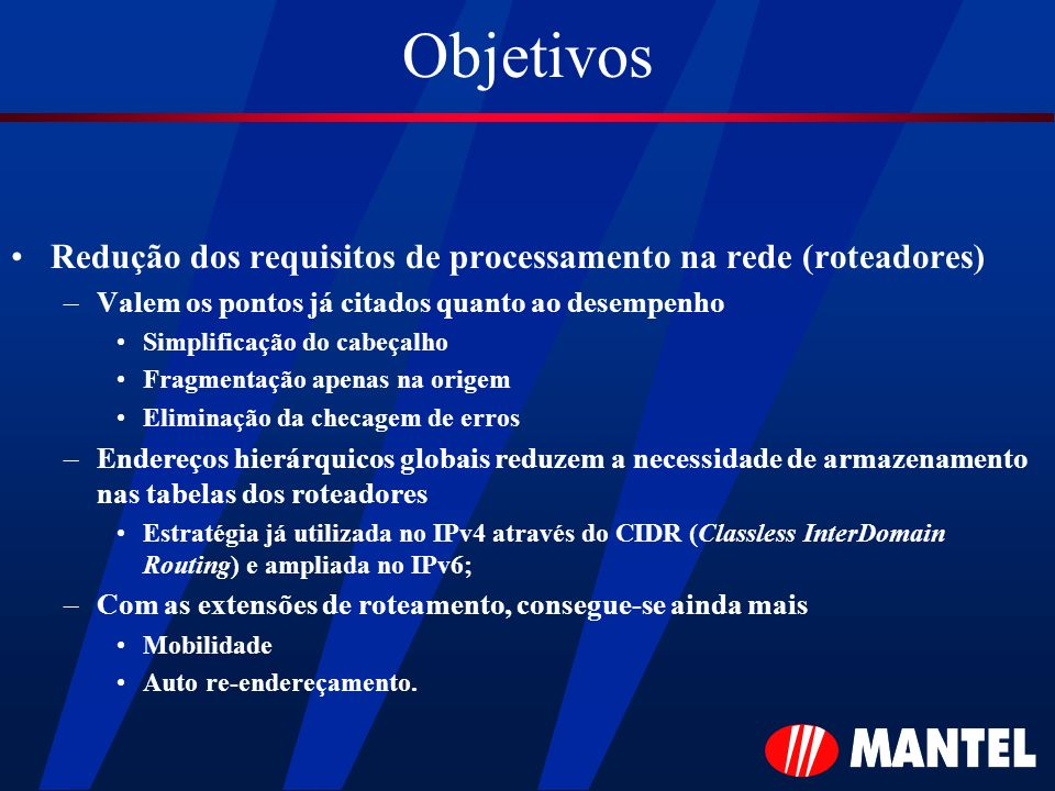 Objetivos Redução dos requisitos de processamento na rede (roteadores) –Valem os pontos já citados quanto ao desempenho Simplificação do cabeçalho Fra