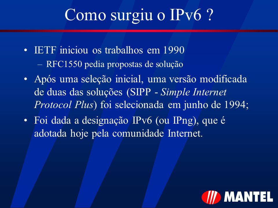 Como surgiu o IPv6 ? IETF iniciou os trabalhos em 1990 –RFC1550 pedia propostas de solução Após uma seleção inicial, uma versão modificada de duas das