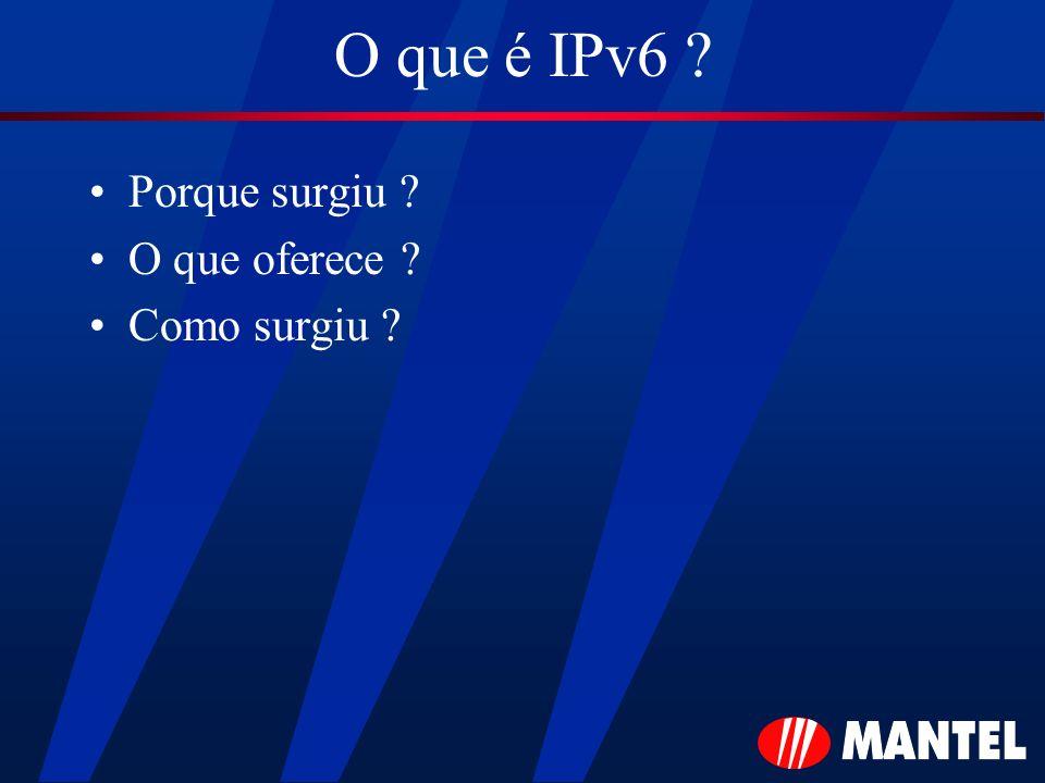 O que é IPv6 ? Porque surgiu ? O que oferece ? Como surgiu ?