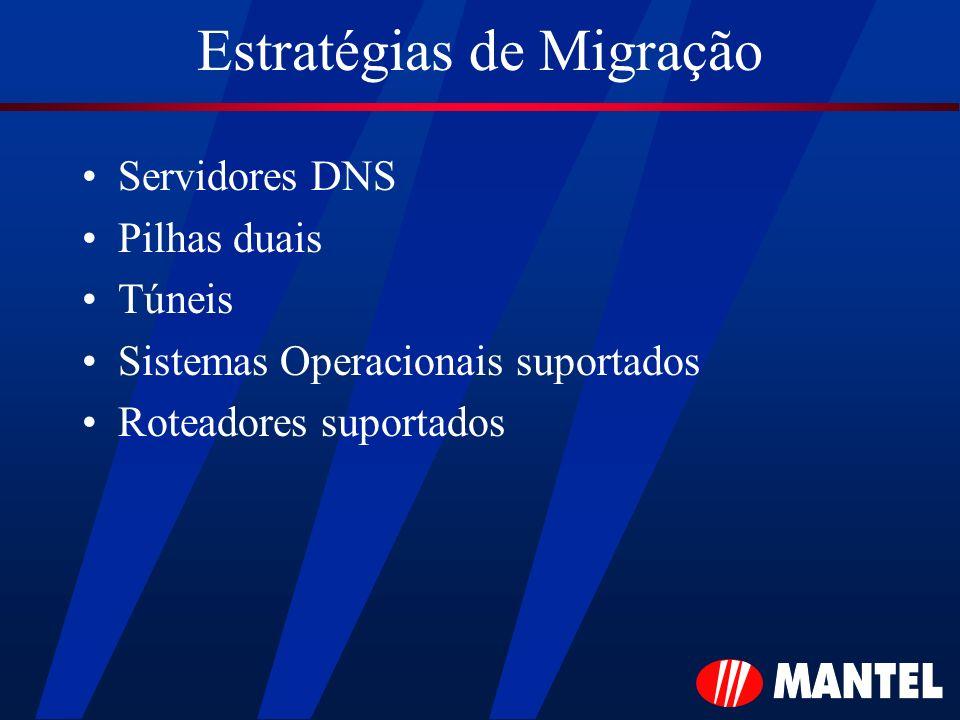 Estratégias de Migração Servidores DNS Pilhas duais Túneis Sistemas Operacionais suportados Roteadores suportados