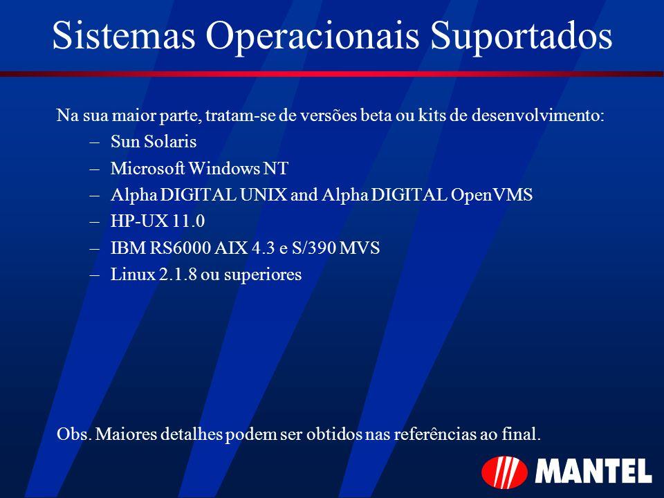 Sistemas Operacionais Suportados Na sua maior parte, tratam-se de versões beta ou kits de desenvolvimento: –Sun Solaris –Microsoft Windows NT –Alpha D