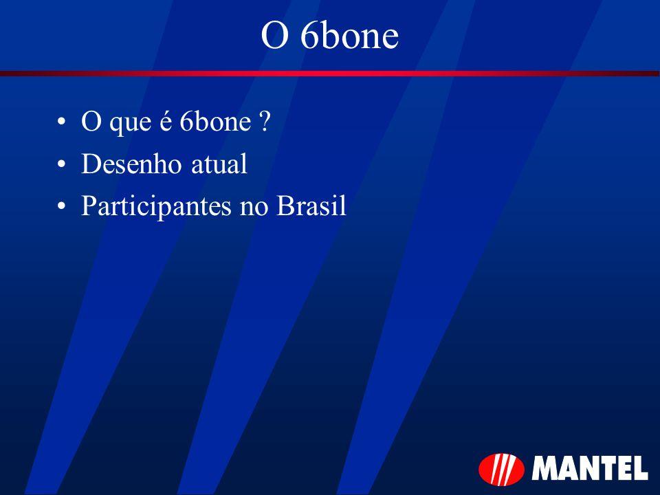 O 6bone O que é 6bone ? Desenho atual Participantes no Brasil
