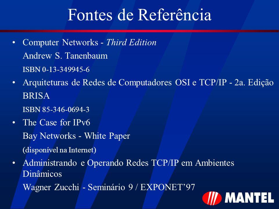 Fontes de Referência Computer Networks - Third Edition Andrew S. Tanenbaum ISBN 0-13-349945-6 Arquiteturas de Redes de Computadores OSI e TCP/IP - 2a.