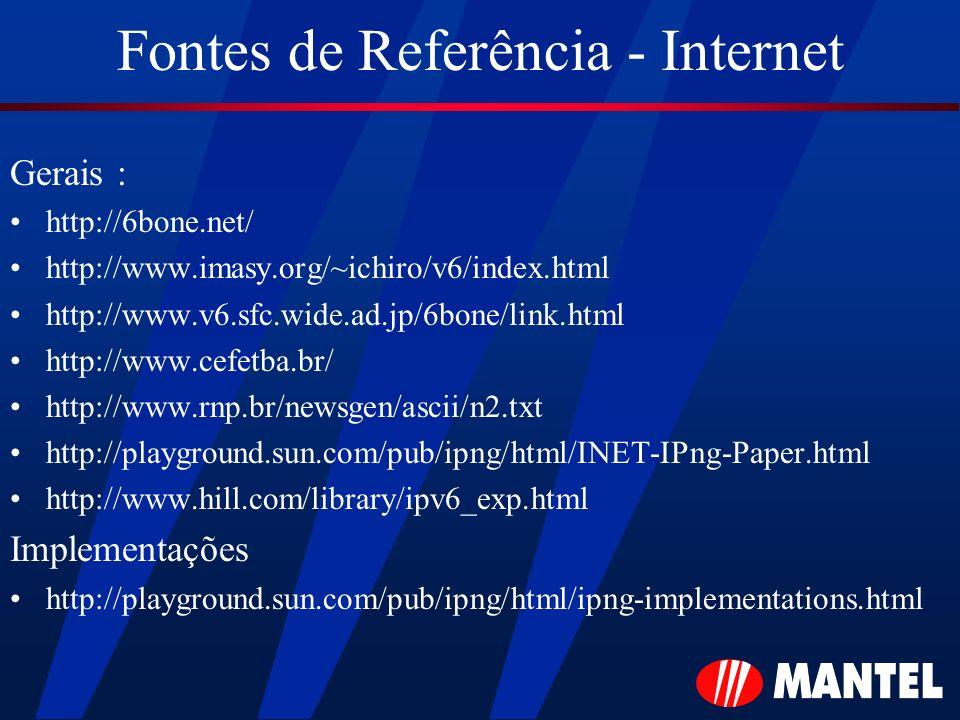 Fontes de Referência - Internet Gerais : http://6bone.net/ http://www.imasy.org/~ichiro/v6/index.html http://www.v6.sfc.wide.ad.jp/6bone/link.html htt